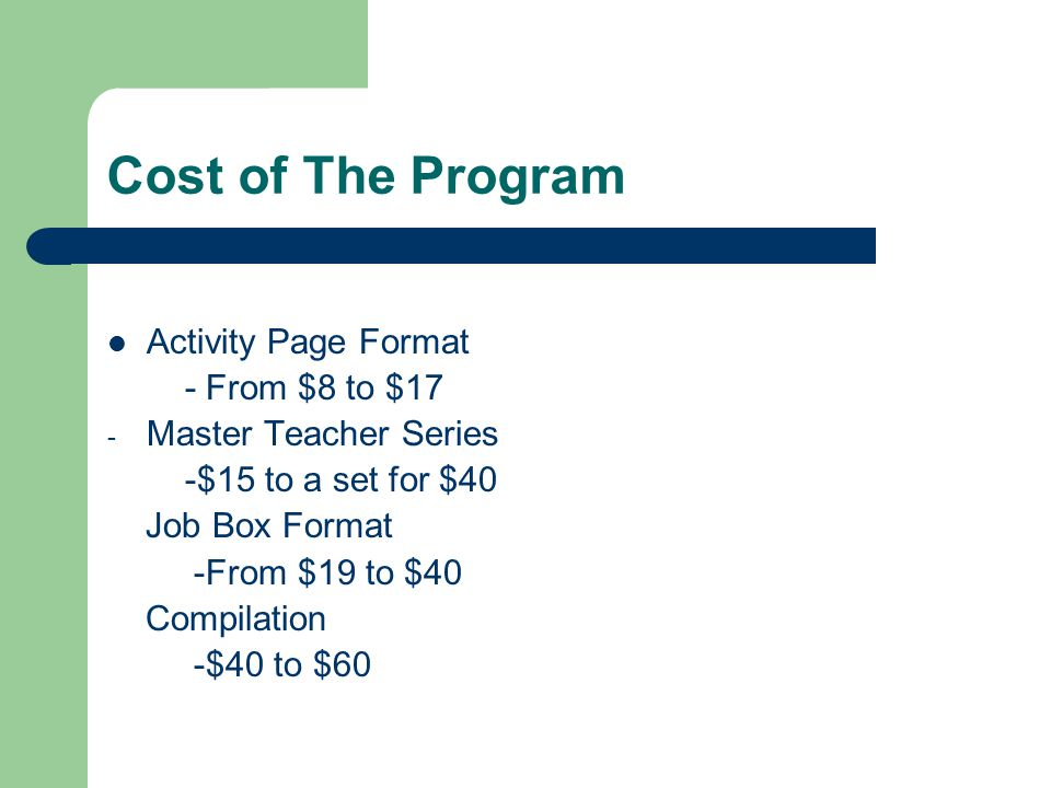 Cost of The Program Activity Page Format - From $8 to $17 - Master Teacher Series -$15 to a set for $40 Job Box Format -From $19 to $40 Compilation -$