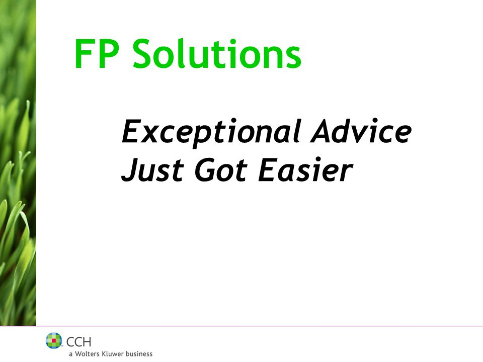 FP Solutions Advanced Cash Flow Based Personal Financial Planning Detailed Income Projections Detailed Cash Flow Projections Detailed Net Worth Projections Change in Financial Position Planning Assistant Planning Strategies