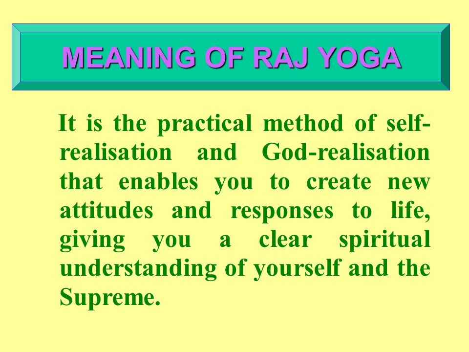 It is the practical method of self- realisation and God-realisation that enables you to create new attitudes and responses to life, giving you a clear spiritual understanding of yourself and the Supreme.