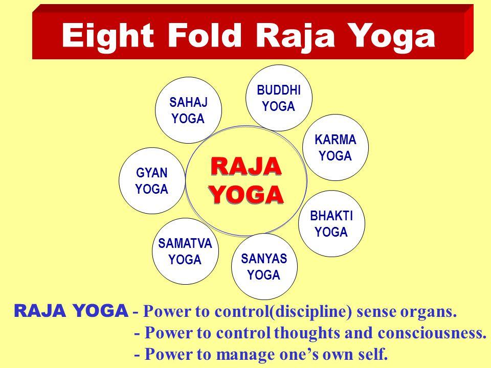 Eight Fold Raja Yoga RAJA YOGA RAJA YOGA SAMATVA YOGA RAJA YOGA - Power to control(discipline) sense organs.