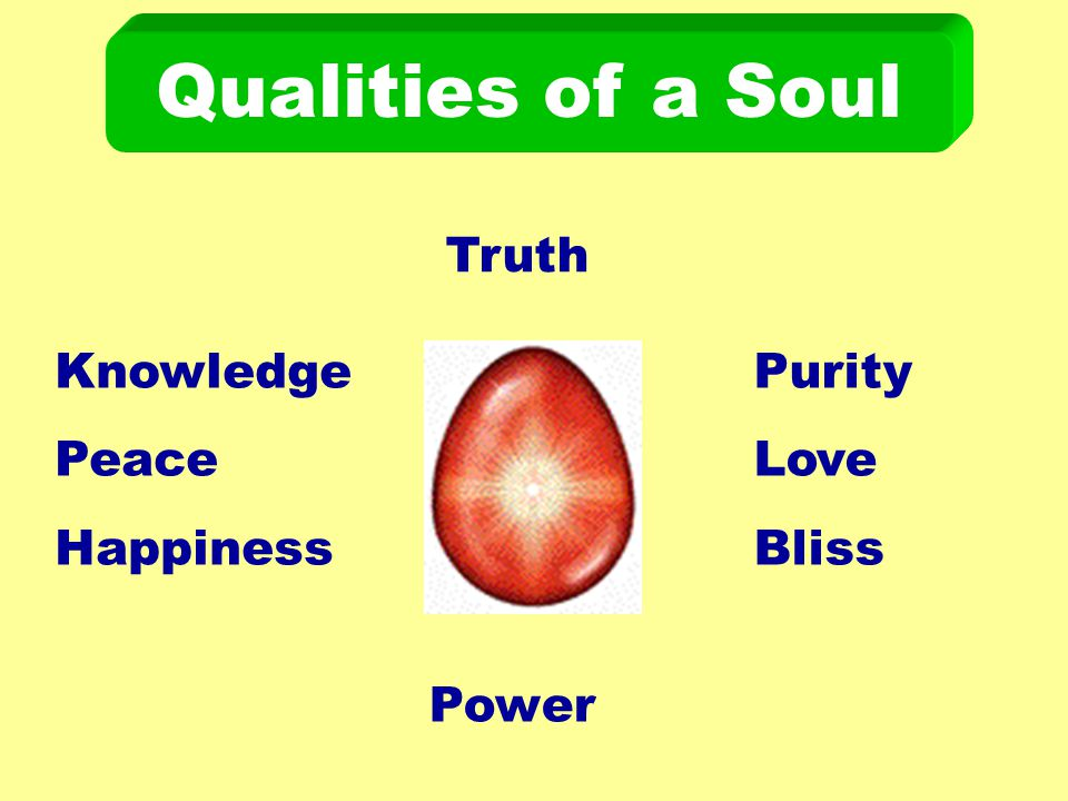 Knowledge Peace Happiness Purity Love Bliss Truth Power Qualities of a Soul