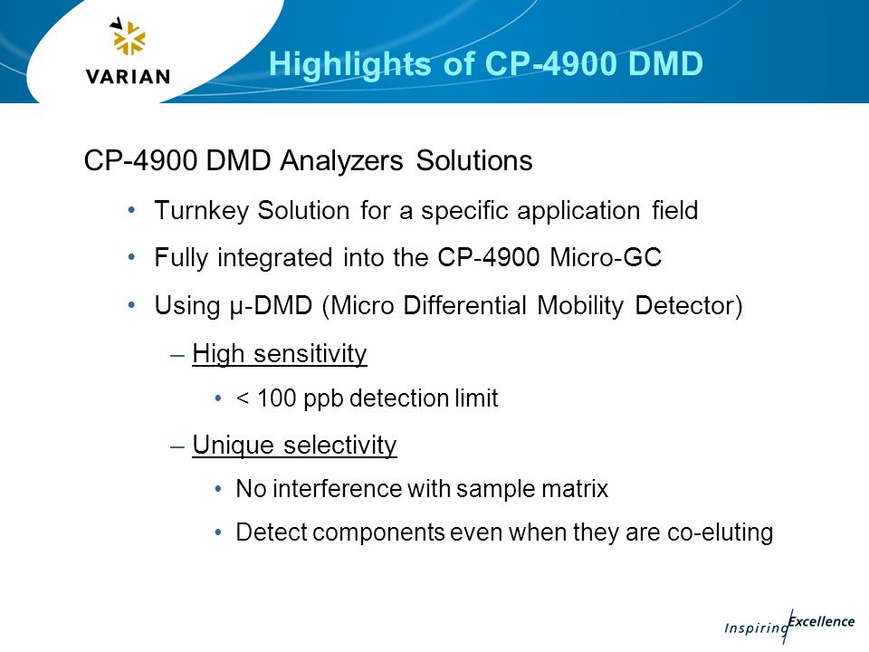 Highlights of CP-4900 DMD CP-4900 DMD Analyzers Solutions Turnkey Solution for a specific application field Fully integrated into the CP-4900 Micro-GC