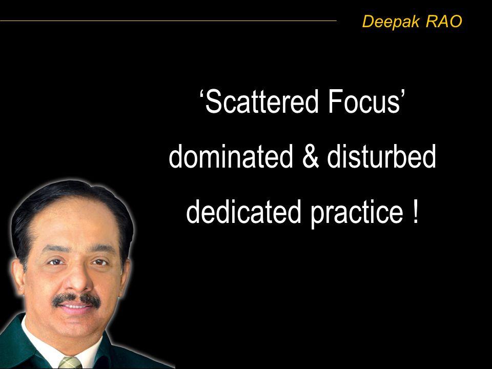 Deepak RAO Scattered Focus dominated & disturbed dedicated practice !
