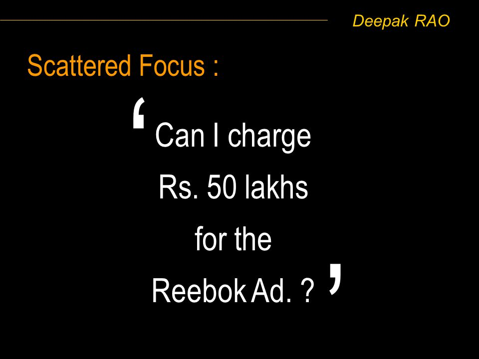 Deepak RAO Scattered Focus : Can I charge Rs. 50 lakhs for the Reebok Ad. ?
