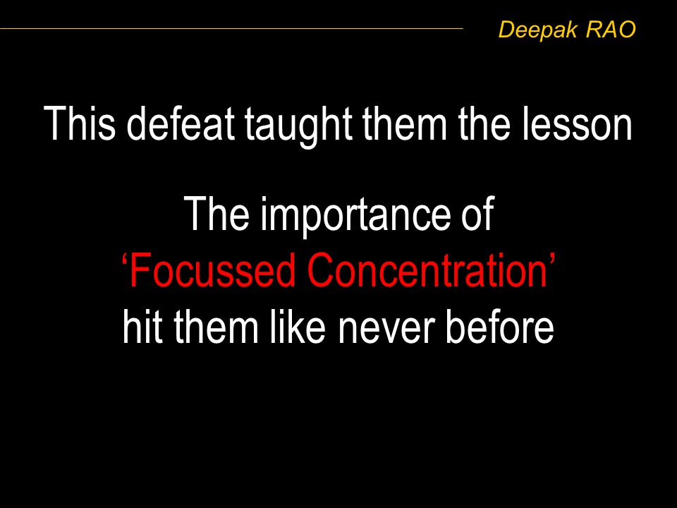 Deepak RAO This defeat taught them the lesson The importance of Focussed Concentration hit them like never before