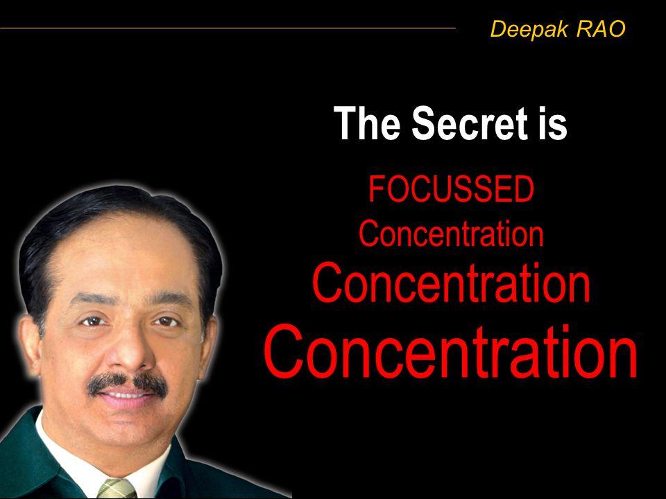 Deepak RAO The Secret is Concentration FOCUSSED