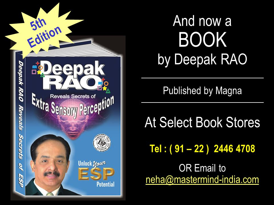 Deepak RAO At Select Book Stores Tel : ( 91 – 22 ) 2446 4708 And now a BOOK by Deepak RAO Published by Magna OR Email to neha@mastermind-india.com 5th