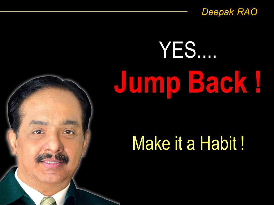 Deepak RAO Make it a Habit ! YES.... Jump Back !