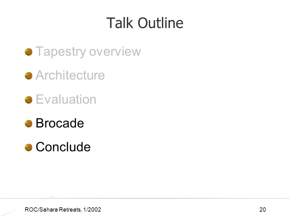 ROC/Sahara Retreats, 1/200220 Talk Outline Tapestry overview Architecture Evaluation Brocade Conclude