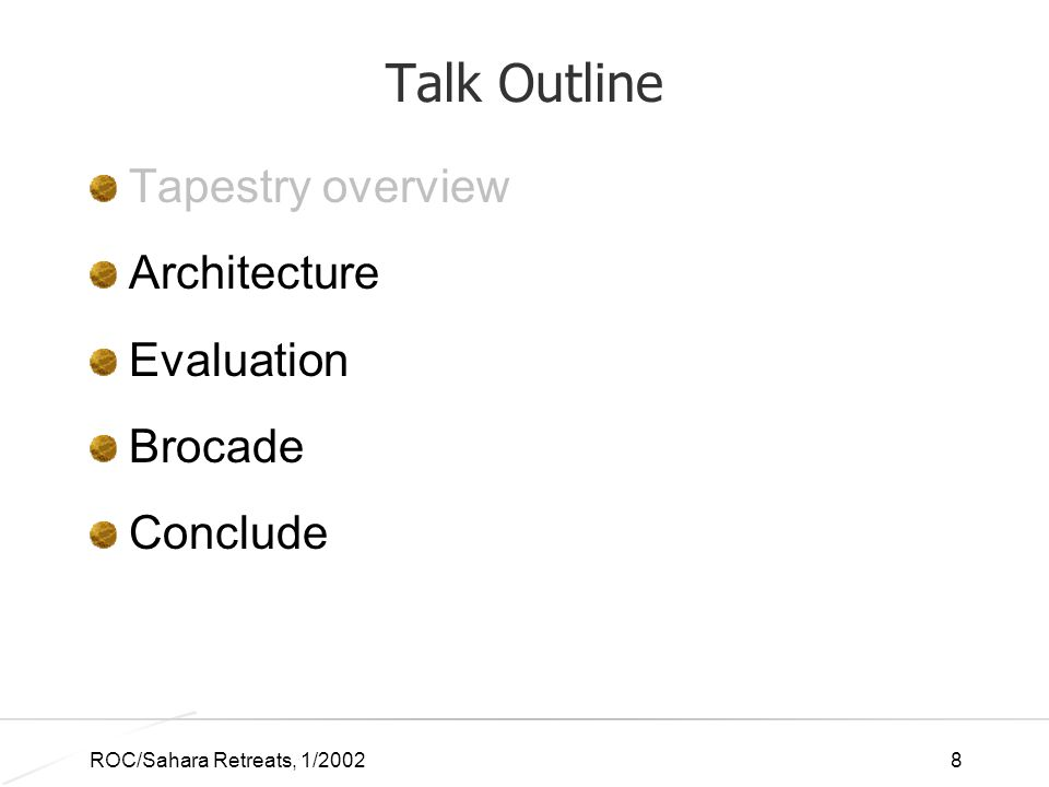 ROC/Sahara Retreats, 1/20028 Talk Outline Tapestry overview Architecture Evaluation Brocade Conclude