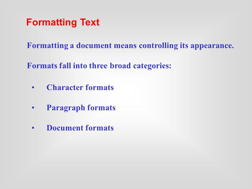 Character formats Paragraph formats Document formats Formatting a document means controlling its appearance. Formats fall into three broad categories: