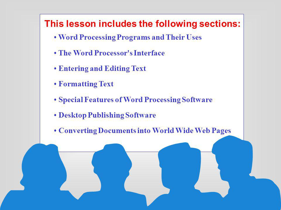 This lesson includes the following sections: Word Processing Programs and Their Uses The Word Processor's Interface Entering and Editing Text Formatti