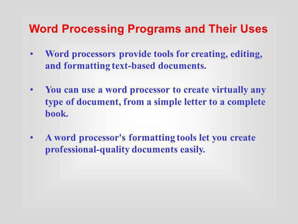 Word processors provide tools for creating, editing, and formatting text-based documents. You can use a word processor to create virtually any type of