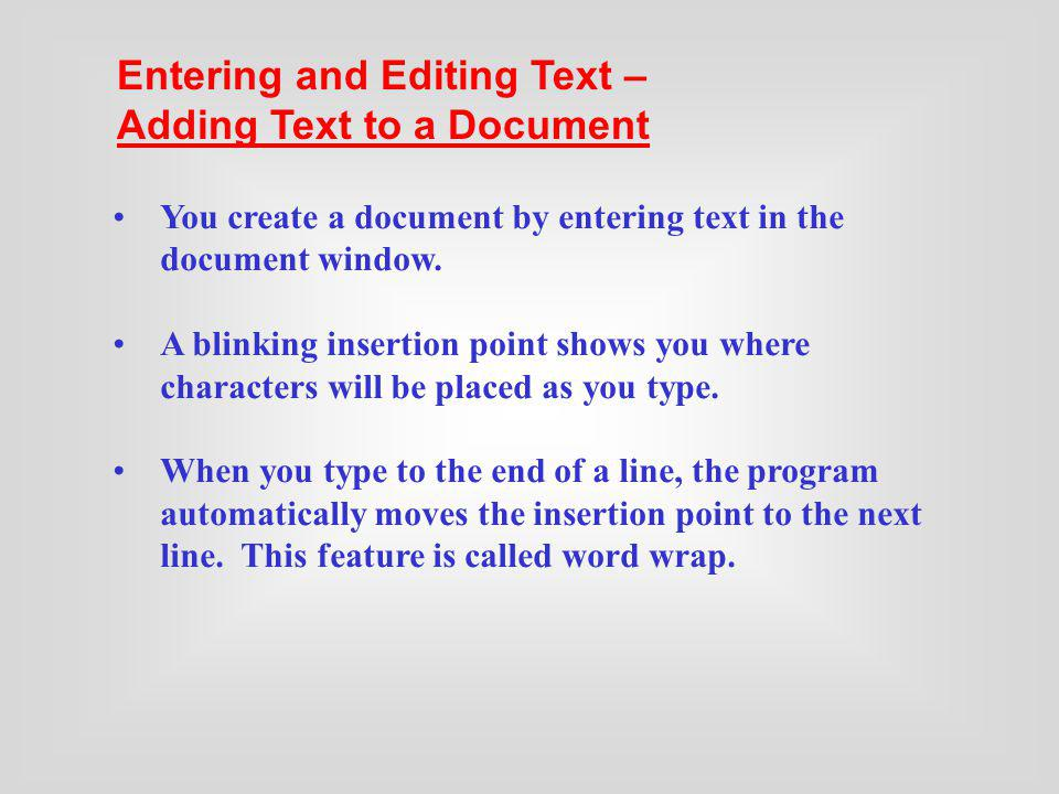 You create a document by entering text in the document window. A blinking insertion point shows you where characters will be placed as you type. When
