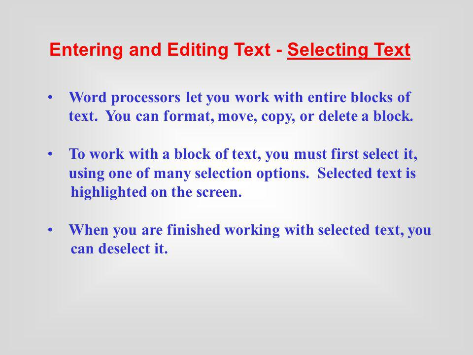 Word processors let you work with entire blocks of text. You can format, move, copy, or delete a block. To work with a block of text, you must first s