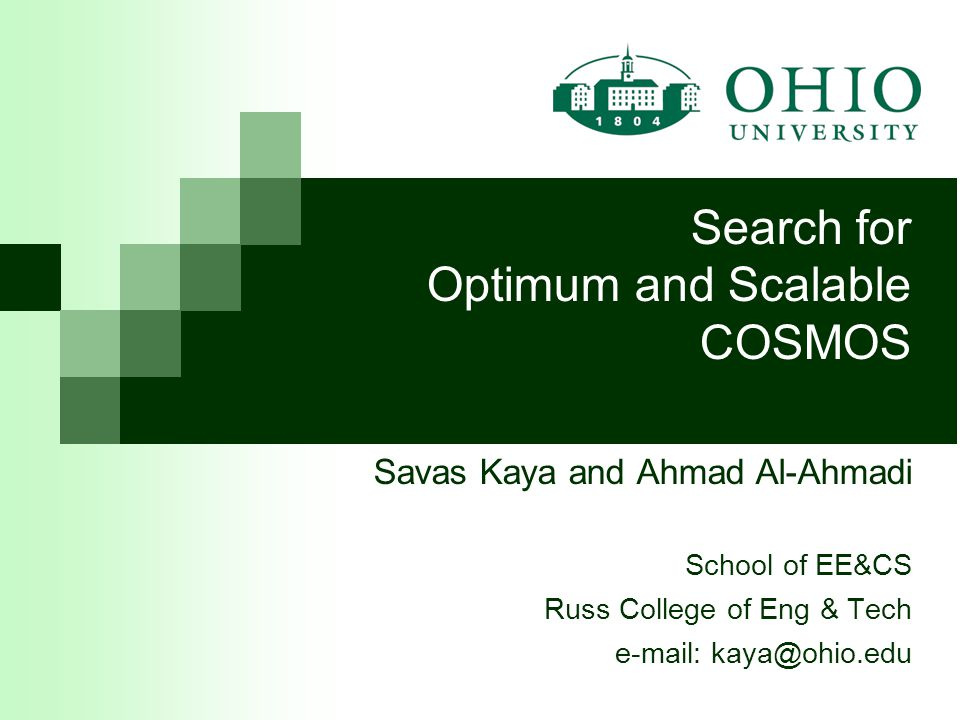 Savas Kaya and Ahmad Al-Ahmadi School of EE&CS Russ College of Eng & Tech e-mail: kaya@ohio.edu Search for Optimum and Scalable COSMOS