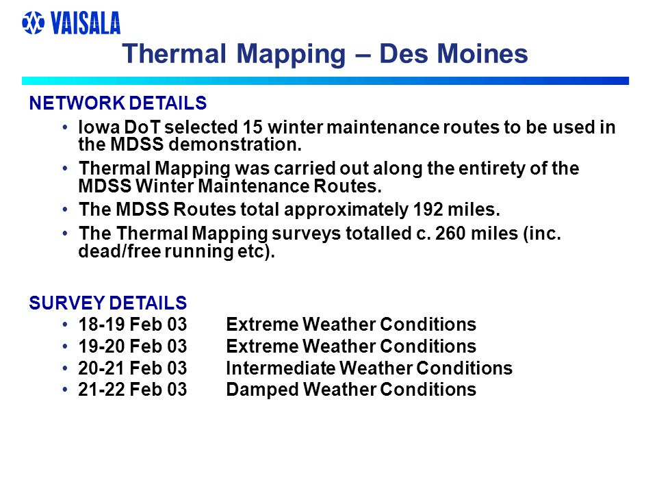 Thermal Mapping – Des Moines NETWORK DETAILS Iowa DoT selected 15 winter maintenance routes to be used in the MDSS demonstration. Thermal Mapping was