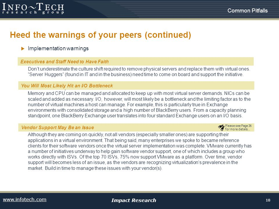 www.infotech.com Impact Research 18 Heed the warnings of your peers (continued) Common Pitfalls Implementation warnings Executives and Staff Need to h