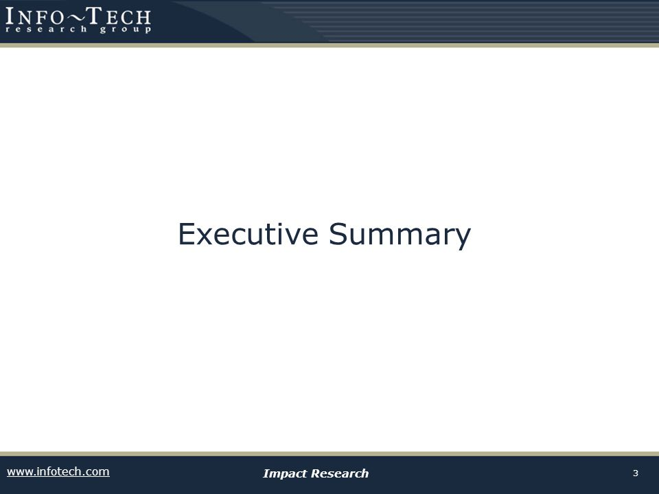 www.infotech.com Impact Research 3 Executive Summary