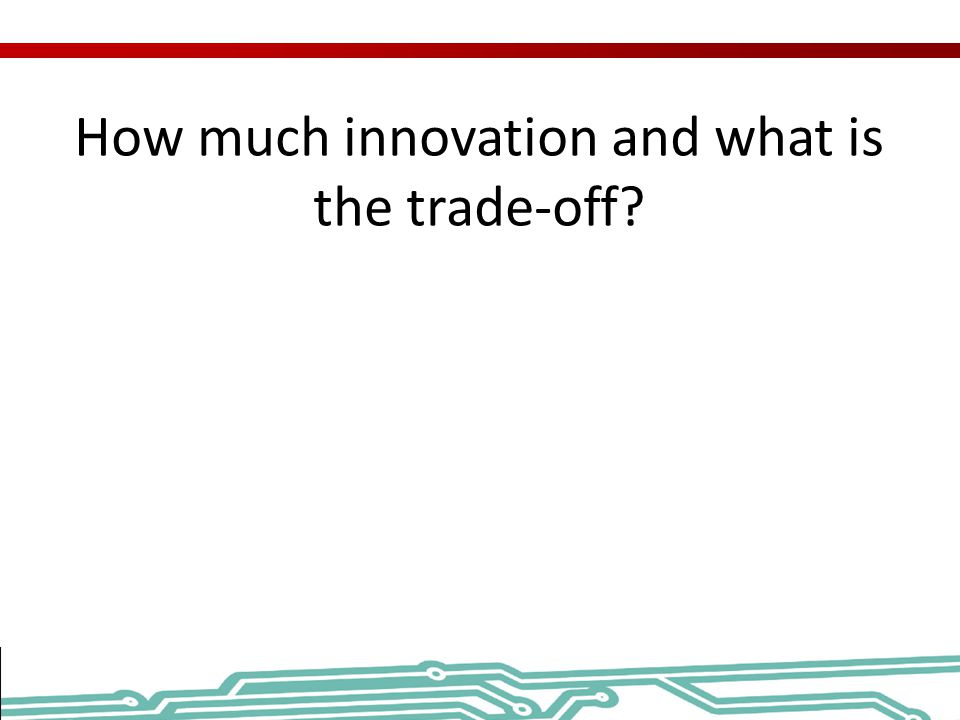 How much innovation and what is the trade-off?
