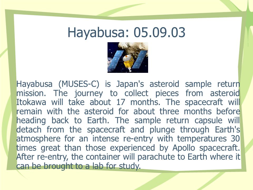 Hayabusa: 05.09.03 Hayabusa (MUSES-C) is Japan's asteroid sample return mission. The journey to collect pieces from asteroid Itokawa will take about 1