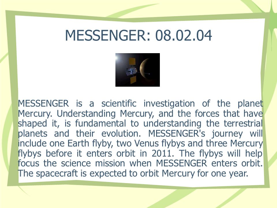 MESSENGER: 08.02.04 MESSENGER is a scientific investigation of the planet Mercury.