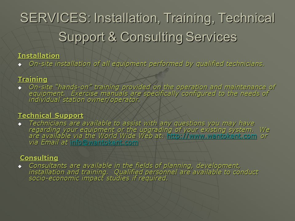 SERVICES: Installation, Training, Technical Support & Consulting Services Installation On-site installation of all equipment performed by qualified te