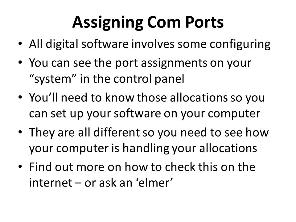 Assigning Com Ports All digital software involves some configuring You can see the port assignments on your system in the control panel Youll need to
