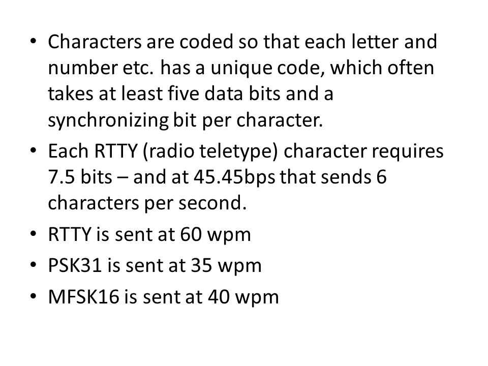 Characters are coded so that each letter and number etc. has a unique code, which often takes at least five data bits and a synchronizing bit per char