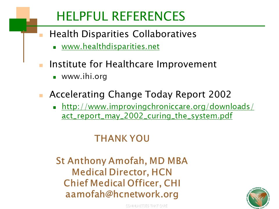 COMMUNITIES THAT CARE HELPFUL REFERENCES Health Disparities Collaboratives www.healthdisparities.net Institute for Healthcare Improvement www.ihi.org