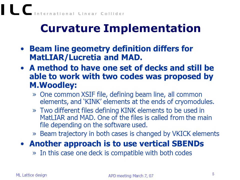 APD meeting March 7, 07 ML Lattice design 5 Curvature Implementation Beam line geometry definition differs for MatLIAR/Lucretia and MAD.