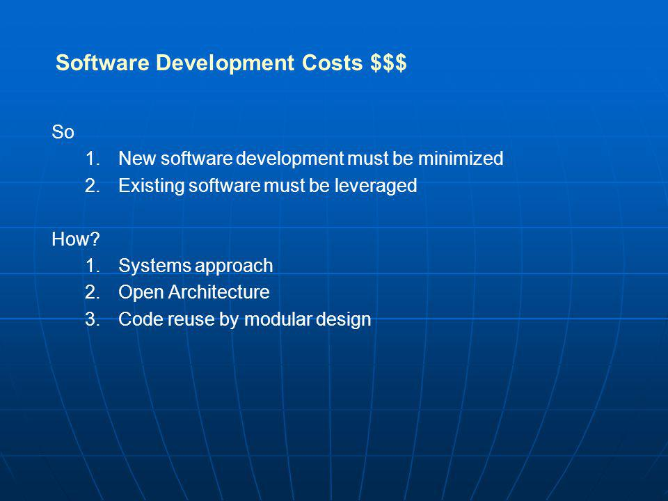 Software Development Costs $$$ So 1. 1.New software development must be minimized 2.