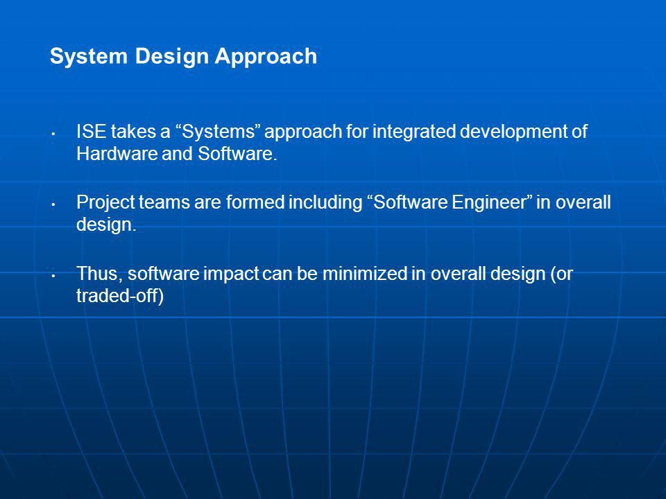 System Design Approach ISE takes a Systems approach for integrated development of Hardware and Software.