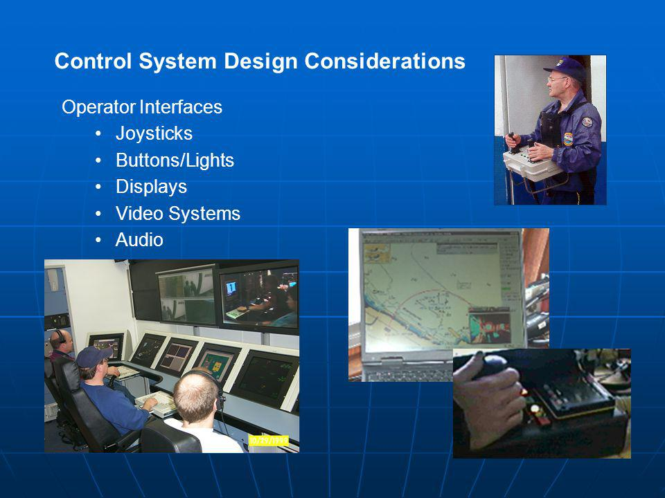 Control System Design Considerations Operator Interfaces Joysticks Buttons/Lights Displays Video Systems Audio