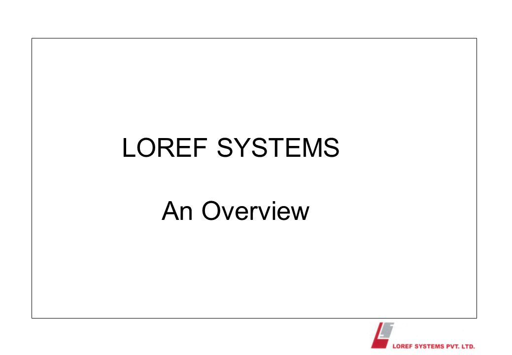 LOREF SYSTEMS An Overview
