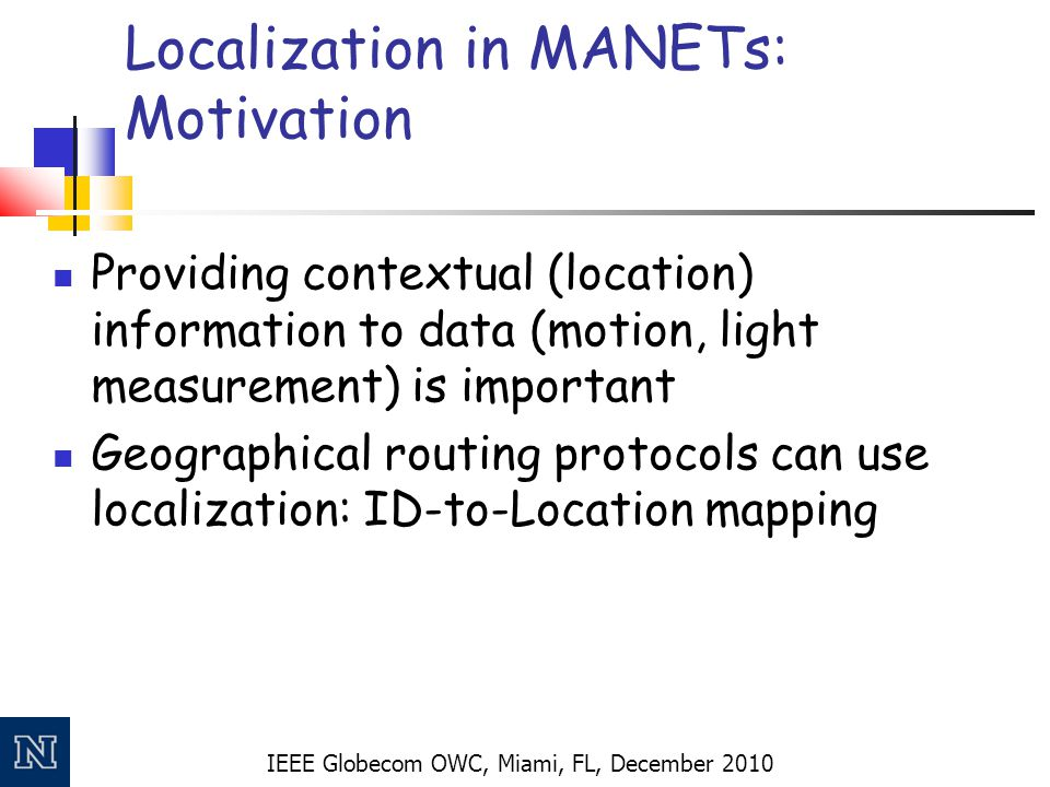 IEEE Globecom OWC, Miami, FL, December 2010 Localization in MANETs: Motivation Providing contextual (location) information to data (motion, light meas