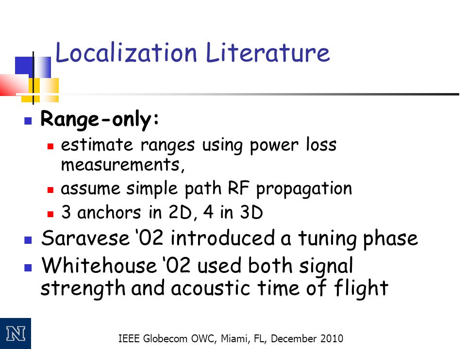 IEEE Globecom OWC, Miami, FL, December 2010 Localization Literature Range-only: estimate ranges using power loss measurements, assume simple path RF p