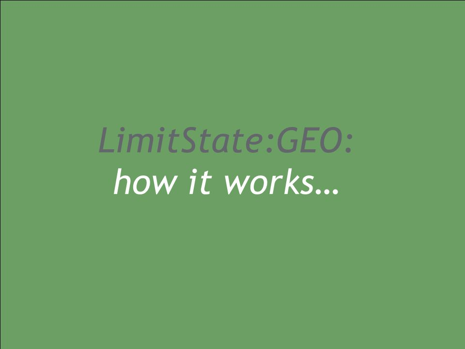 20/05/2008 LimitState:GEO launch & technology briefing - ICE London 04/06/2014 geo1.0 LimitState:GEO: how it works…