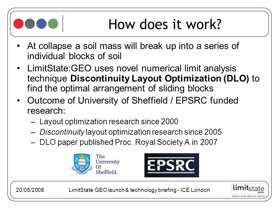 20/05/2008 LimitState:GEO launch & technology briefing - ICE London How does it work.