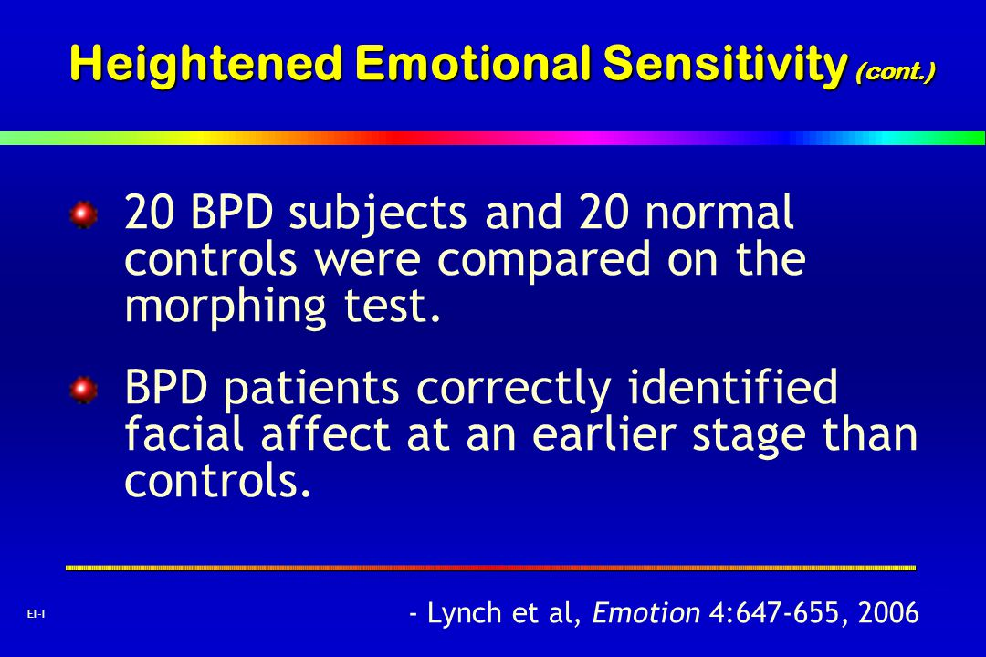 22 EI-I Heightened Emotional Sensitivity (cont.) 20 BPD subjects and 20 normal controls were compared on the morphing test. BPD patients correctly ide
