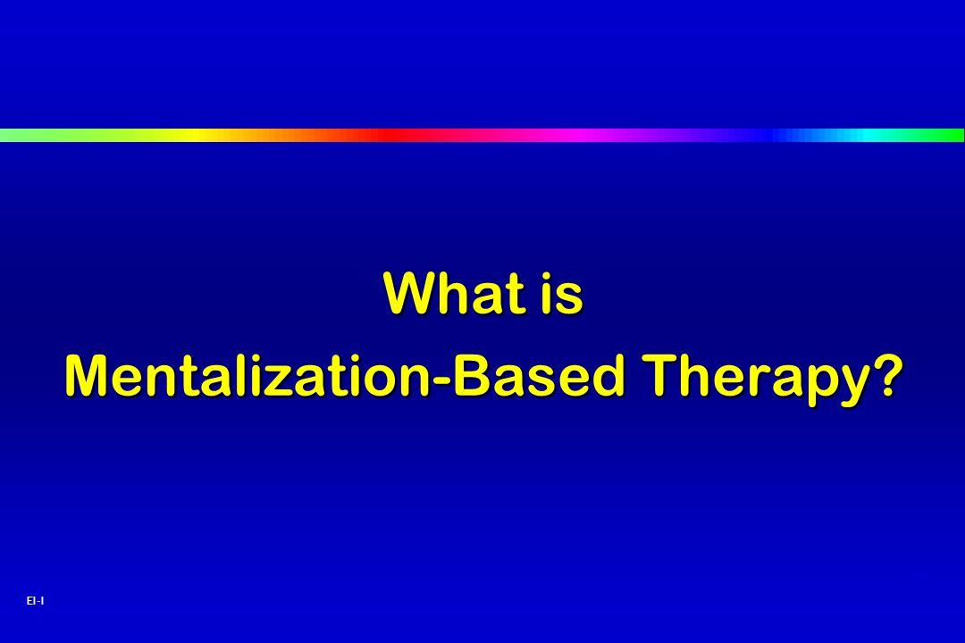 49 EI-I What is Mentalization-Based Therapy?