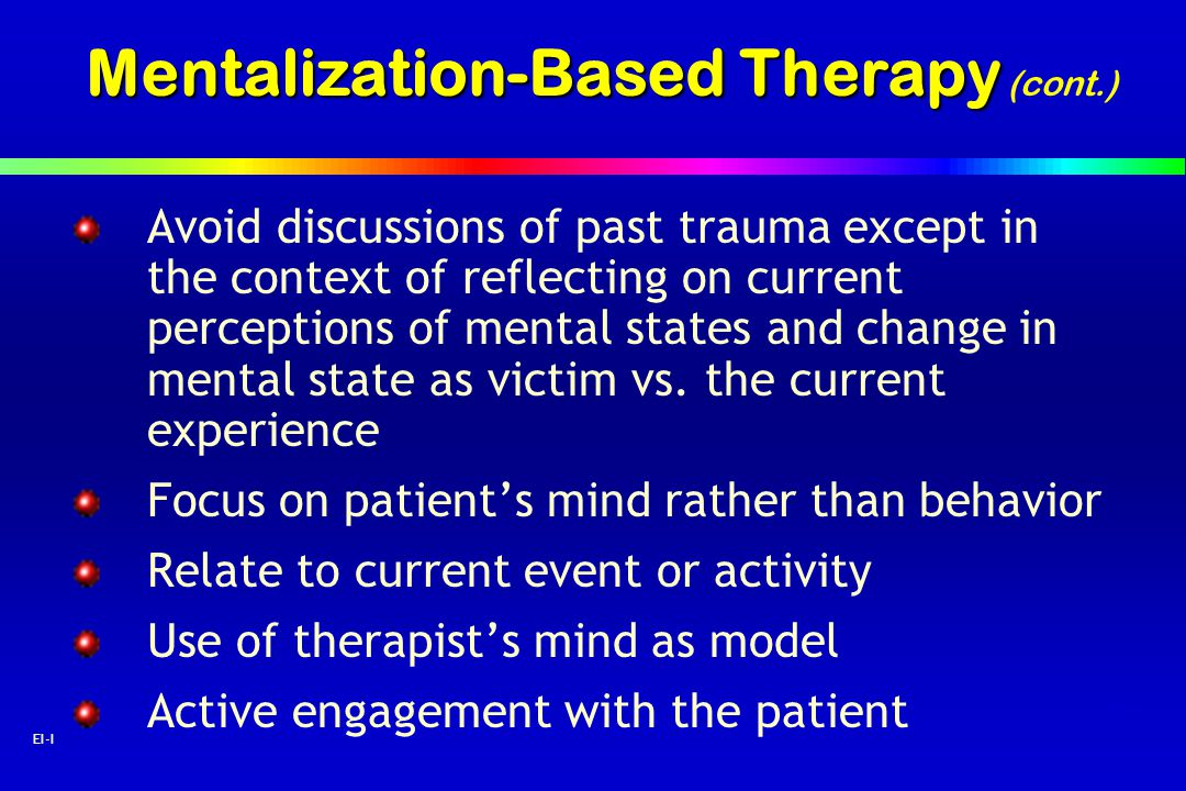 52 EI-I Mentalization-Based Therapy Mentalization-Based Therapy (cont.) Avoid discussions of past trauma except in the context of reflecting on curren