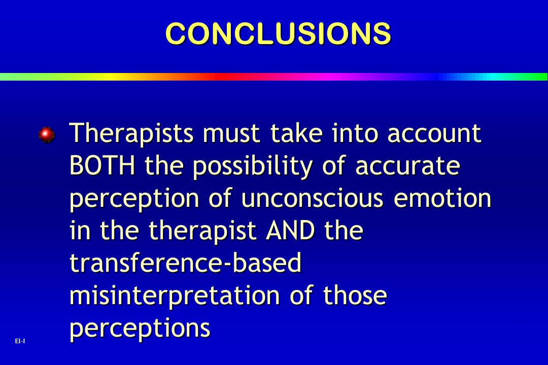 67 EI-ICONCLUSIONS Therapists must take into account BOTH the possibility of accurate perception of unconscious emotion in the therapist AND the trans