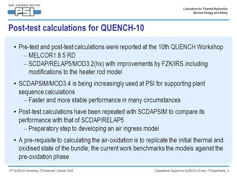 Calculational Support for QUENCH-10 and -11 Experiments, 4 Laboratory for Thermal Hydraulics Nuclear Energy and Safety 11 th QUENCH Workshop, FZ Karlsruhe,October 2005 QW-10 results with SCDAP/RELAP5/MOD3.2 PSI version – centre rod Temporary modifications were made to S/R5 to model the air oxidation