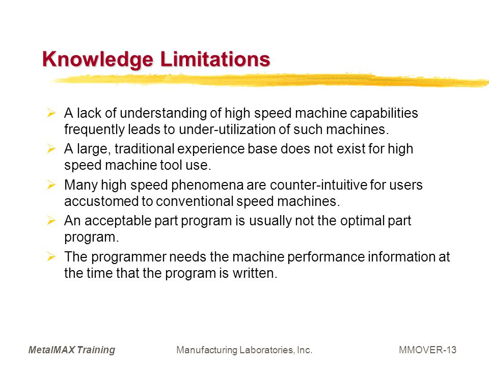 MetalMAX TrainingManufacturing Laboratories, Inc.MMOVER-13 Knowledge Limitations A lack of understanding of high speed machine capabilities frequently