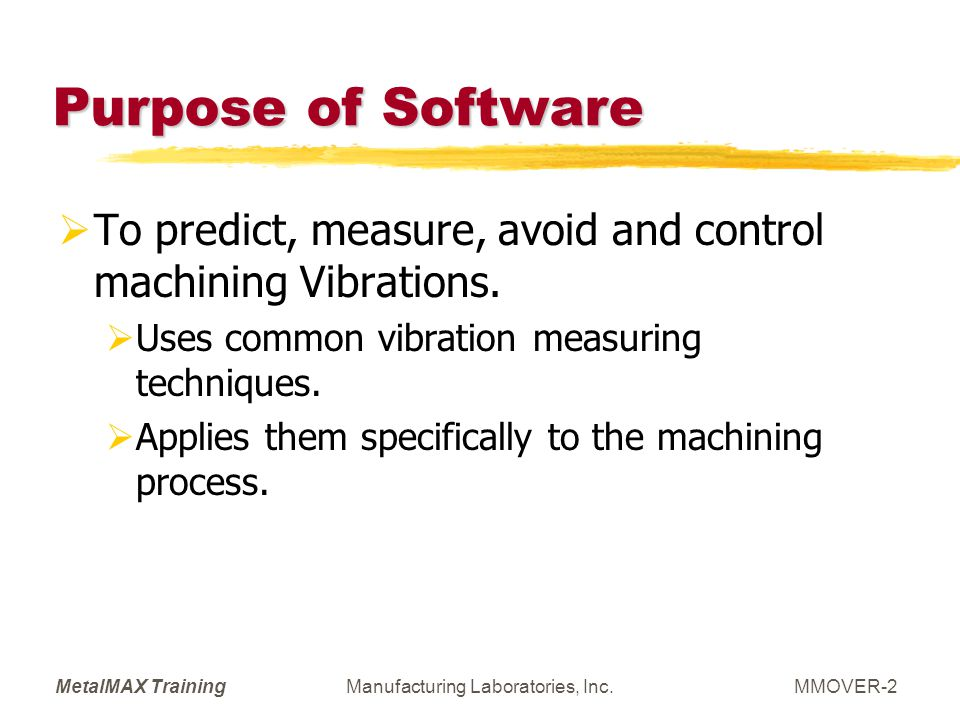 MetalMAX TrainingManufacturing Laboratories, Inc.MMOVER-2 Purpose of Software To predict, measure, avoid and control machining Vibrations. Uses common