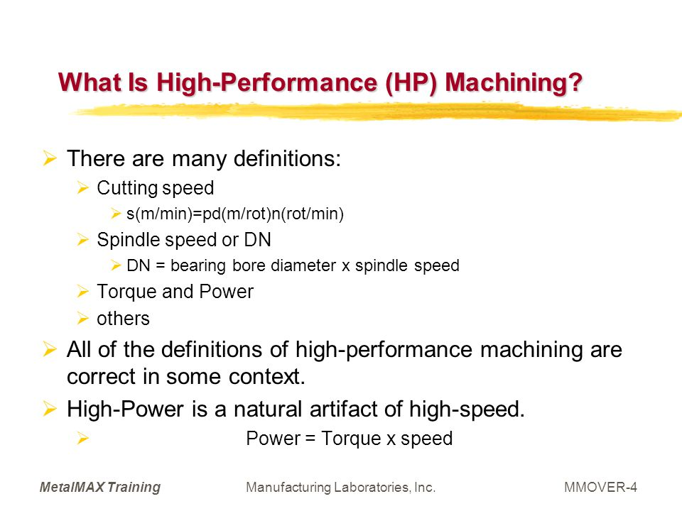 MetalMAX TrainingManufacturing Laboratories, Inc.MMOVER-5 Added considerations for High- Performance (HP) Machining We have the additional influence of machining feed rates.