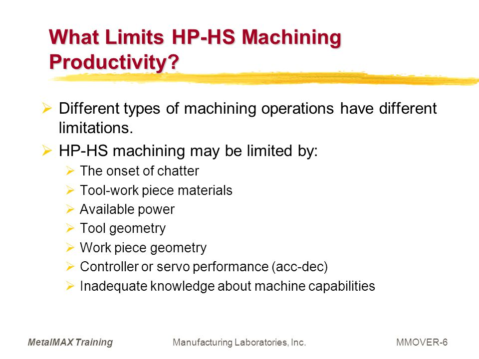 MetalMAX TrainingManufacturing Laboratories, Inc.MMOVER-6 What Limits HP-HS Machining Productivity? Different types of machining operations have diffe
