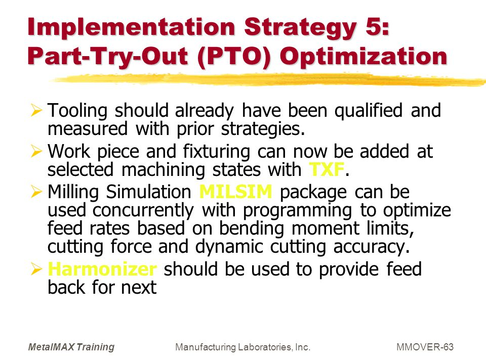 MetalMAX TrainingManufacturing Laboratories, Inc.MMOVER-63 Implementation Strategy 5: Part-Try-Out (PTO) Optimization Tooling should already have been