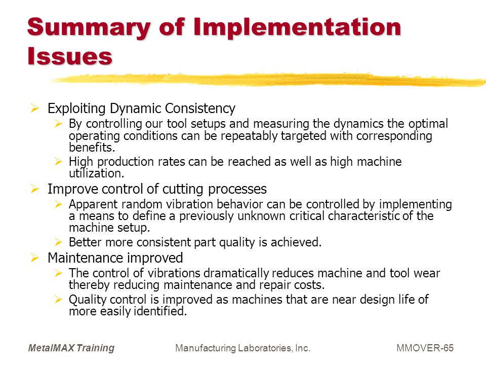 MetalMAX TrainingManufacturing Laboratories, Inc.MMOVER-65 Summary of Implementation Issues Exploiting Dynamic Consistency By controlling our tool set